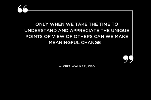 quote from Kirt Walker, CEO